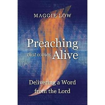 Preaching That Comes Alive Delivering a Word from the Lord by Low & Maggie