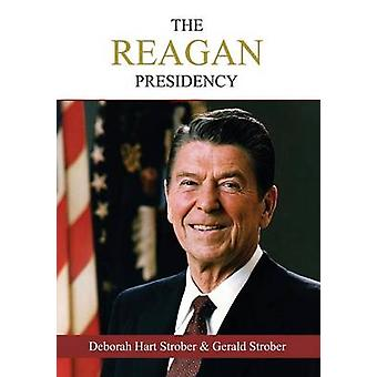 The Reagan Presidency An Oral History of the Era by Strober & Deborah Hart