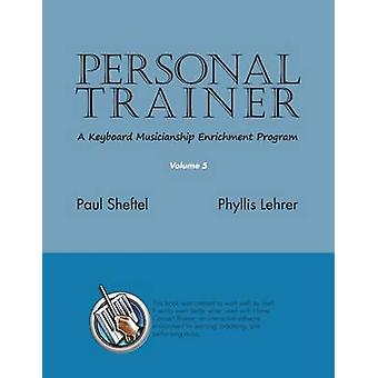 Personal Trainer A Keyboard Musicianship Enrichment Program Volume 5 by Sheftel & Paul