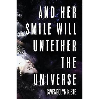 And Her Smile Will Untether the Universe by Kiste & Gwendolyn