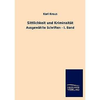 Sittlichkeit Und Kriminaitat by Kraus & Karl
