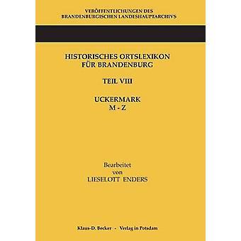 Historisches Ortslexikon fr Brandenburg Teil VIII Uckermark Band 2  MZ by Enders & Lieselott