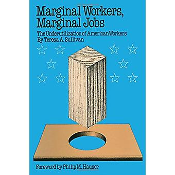 Marginal Workers - Marginal Jobs - The Underutilization of American Wo