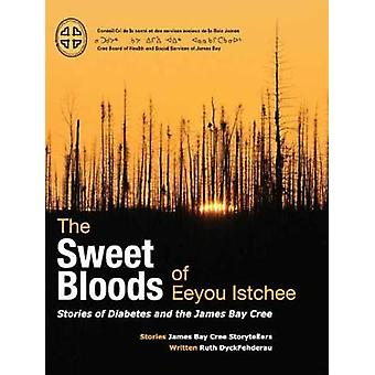 The Sweet Bloods of Eeyou Istchee - Stories of Diabetes and the James