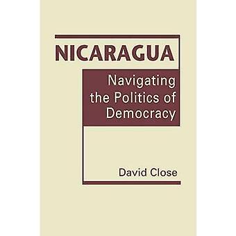 Nicaragua - Navigating the Politics of Democracy by David Close - 9781