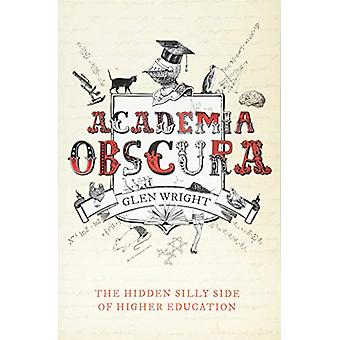 Academia Obscura - The Hidden Silly Side of Higher Education by Glen W