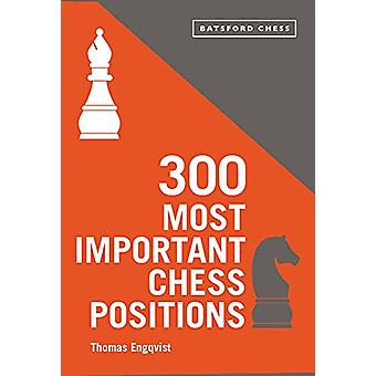 300 Most Important Chess Positions by Thomas Engqvist - 9781849945127