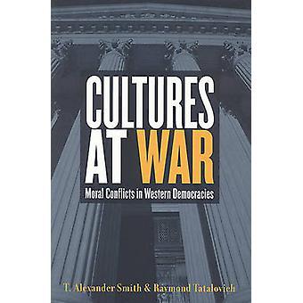 Cultures at War - Moral Conflicts in Western Democracies by Alexander