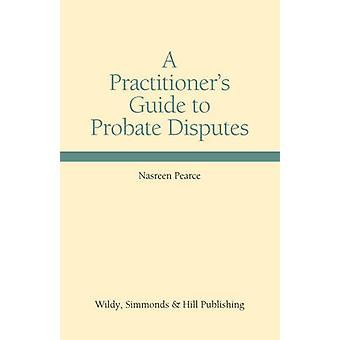 A Practitioner's Guide to Probate Disputes by Nasreen Pearce - 978085