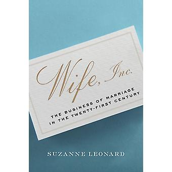 Esposa Inc.  El negocio del matrimonio en el siglo XXI de Suzanne Leonard