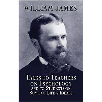 Talks to Teachers on Psychology by William James - 9780486419640 Book