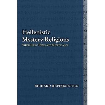 Hellenistic Mystery-Religions - Their Basic Ideas and Significance by