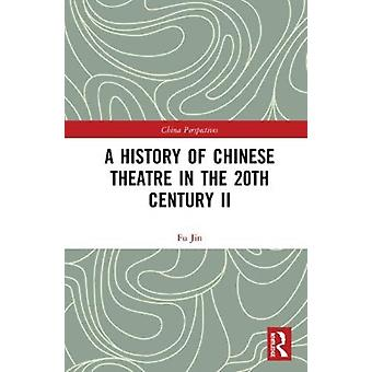 A History of Chinese Theatre in the 20th Century II by Jin & Fu