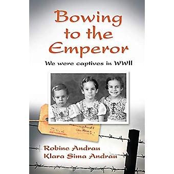 Bowing to the Emperor - We Were Captives in WWII by Robine Andrau - 97