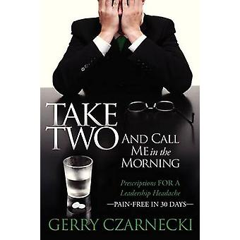 Take Two And Call Me in the Morning - Prescriptions for a Leadership H