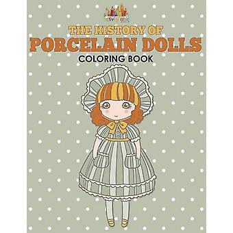 The History of Porcelain Dolls Coloring Book by Activity Attic - 9781