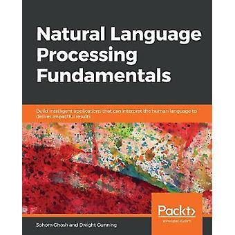 Natural Language Processing Fundamentals - Build intelligent applicati