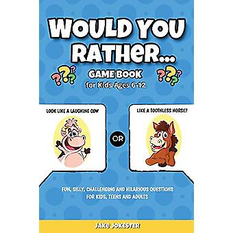 Would You Rather Game Book - For Kids Ages 6-12 - Fun - Silly - Challe