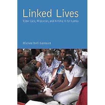 Linked Lives Elder Care Migration and Kinship in Sri Lanka Global Perspectives on Aging