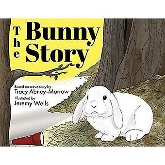 The Bunny Story by Tracy Abney Morrow & Illustrated by Jeremy Wells