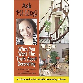 Ask Mi-Ling!: When You Want the Truth about Decorating