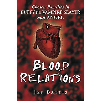 Blood Relations  Chosen Families in Buffy the Vampire Slayer and Angel by Jes Battis