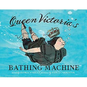 Queen Victorias Bathing Machine by Gloria Whelan & Illustrated by Nancy Carpenter