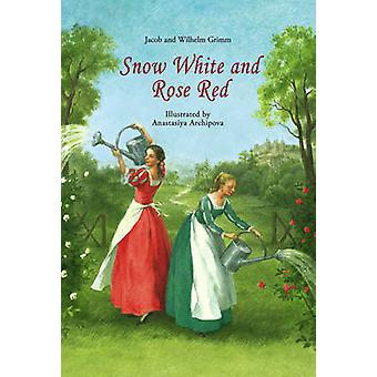 Snow White and Rose Red by Jacob Grimm & Wilhelm Grimm & Illustrated by Anastasiya Archipova