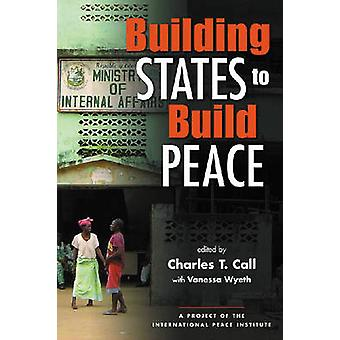 Building States to Build Peace by Charles T. Call - Vanessa Hawkins W