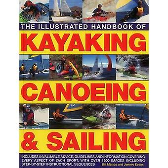 The Illustrated Handbook of Kayaking - Canoeing & Sailing - Includes I