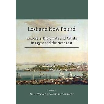 Lost and Now Found - Explorers - Diplomats and Artists in Egypt and th