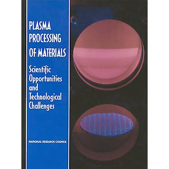 Plasma Processing of Materials - Scientific Opportunities and Technolo