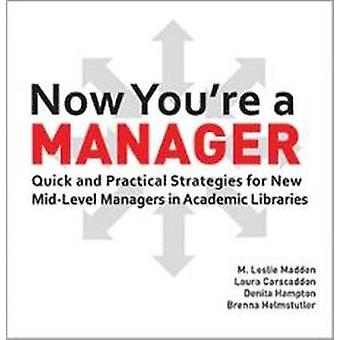Now You're a Manager - Quick and Practical Strategies for New Mid-Leve