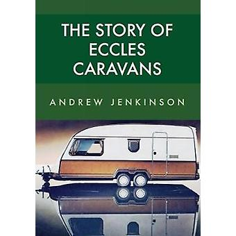 The Story of Eccles Caravans by Andrew Jenkinson - 9781445668666 Book