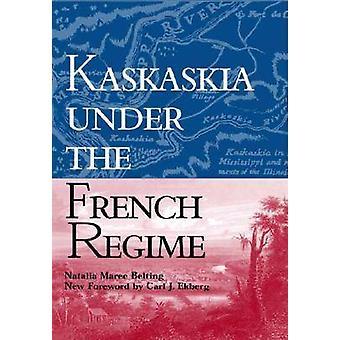 Kaskaskia sous le régime Français (3e) par Natalia Maree Belting - Ca
