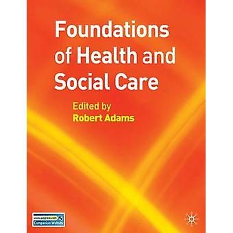 Foundations of Health and Social Care by Robert Adams - 9781403998866