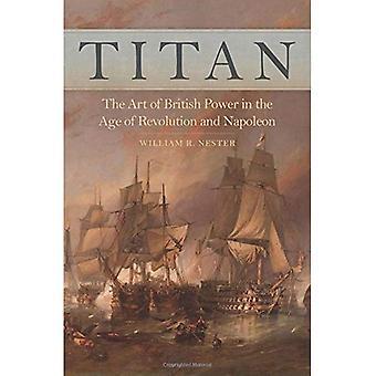 Titan: L'Art de la puissance britannique dans l'ère de la révolution et Napoléon