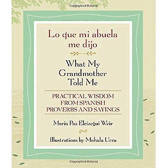 Lo Que mi Abuela me Dijo / was meine Großmutter erzählte mir: praktische Weisheit von spanischen Sprichwörter und Redewendungen