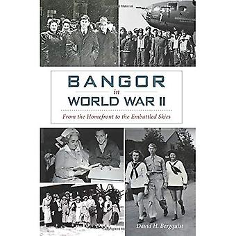 Bangor in World War II:: From the Homefront to the Embattled Skies (Military)