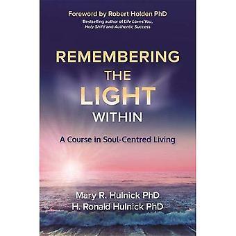 Att minnas ljuset inom: en kurs i Soul-centrerad levande