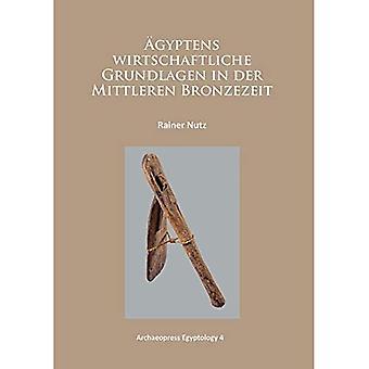 Agyptens Wirtschaftliche grundlag i der Mittleren Bronzezeit (Archaeopress egyptologi)