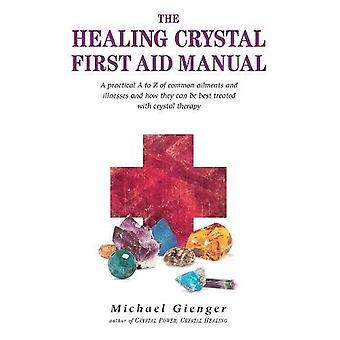 Healing Crystal First Aid Manual: A Practical A to Z of Common Ailments and Illnesses and How They Can Be Best Treated with Crystal Therapy