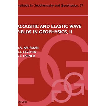 Acoustic and Elastic Wave Fields in Geophysics Part II by Levshin & Anatoli L.