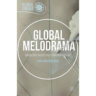 Global Melodrama Nation Body and History in Contemporary Film by Marcantonio & Carla