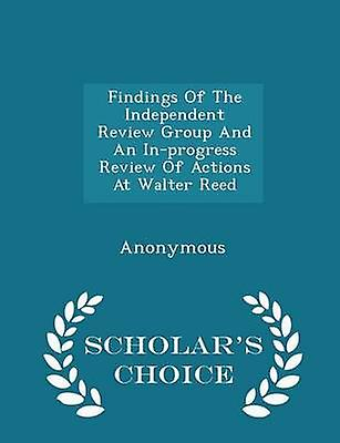 Findings Of The Independent Review Group And An Inprogress Review Of Actions At Walter Reed  Scholars Choice Edition by United States Congress House of Represen