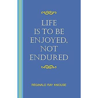 Life Is to Be Enjoyed Not Endured by Knouse & Reginald Ray