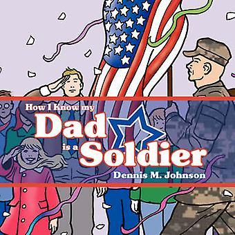 How I Know My Dad Is a Soldier von Johnson & Dennis M.
