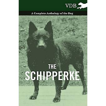 The Schipperke  A Complete Anthology of the Dog by Various