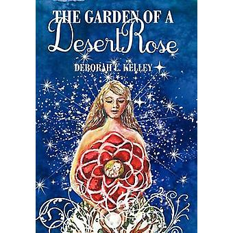 The Garden of a Desert Rose A Spiritual Mystery by Kelley & Deborah L.