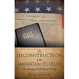 THE DECONSTRUCTION OF THE AMERICAN CULTURE by GALLOWAY & STEVE D.